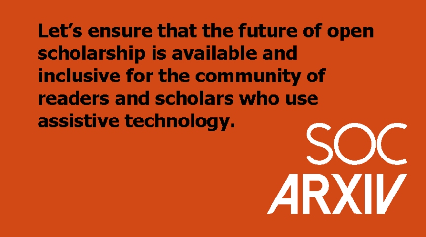Ensure that the future of open scholarship is available and inclusive for people who use assistive technology